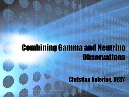 Combining Gamma and Neutrino Observations Christian Spiering, DESY.