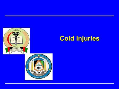 Cold Injuries. Objectives Describe cold injury Describe physiological factors associated with cold injuries Types of cold injuries Describe prevention.