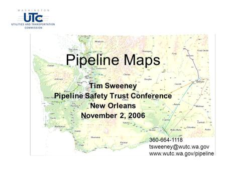 Pipeline Maps Tim Sweeney Pipeline Safety Trust Conference New Orleans November 2, 2006 360-664-1118