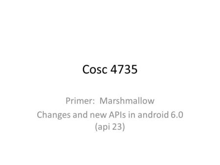 Cosc 4735 Primer: Marshmallow Changes and new APIs in android 6.0 (api 23)