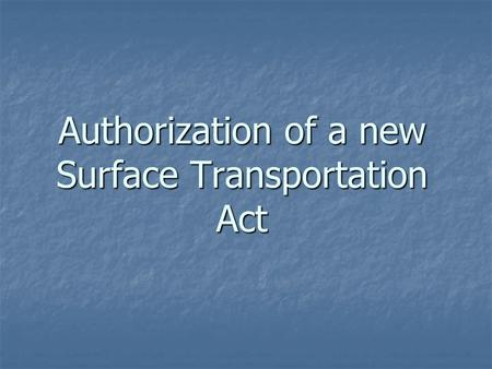 Authorization of a new Surface Transportation Act.