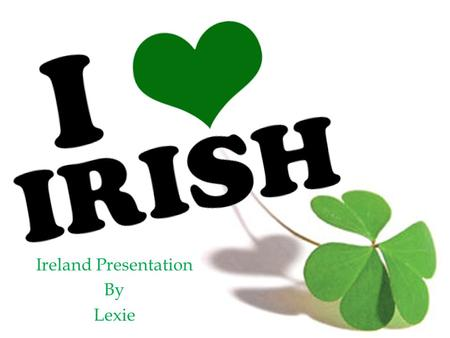 Ireland Presentation By Lexie.  Ireland is an island covering 27,135 square miles of land on the western part of Europe.  The Republic of Ireland is.