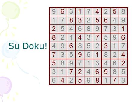 Su Doku!. Given a grid and some numbers, fill the rest in… 1 2 4 6789 They might be in the wrong order… 6421953.