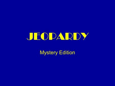 "JEOPARDY Mystery Edition. TERMS and TYPES and TITLES, oh my! ""I'm just a POE boy, nobody loves me"" HOLMES is where the heart is Mystery is ELEMENTary."