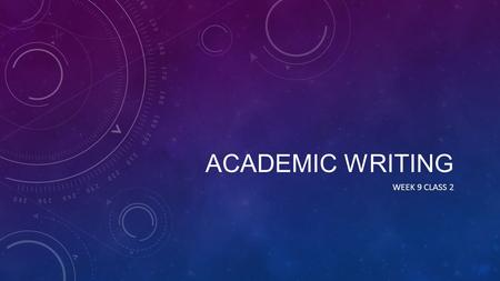 ACADEMIC WRITING WEEK 9 <strong>CLASS</strong> 2. THINK AND WRITE Please spend <strong>5</strong>-10 minutes responding to the following questions. This will be collected. What is your.