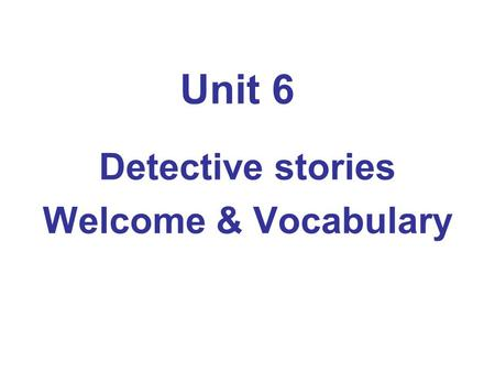 Detective stories Welcome & Vocabulary Unit 6. detective.