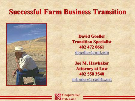 Cooperative Extension Successful Farm Business Transition David Goeller Transition Specialist 402 472 0661 Joe M. Hawbaker Attorney at.