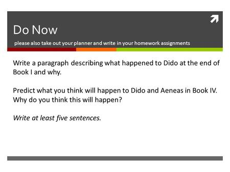  Do Now please also take out your planner and write in your homework assignments Write a paragraph describing what happened to Dido at the end of Book.