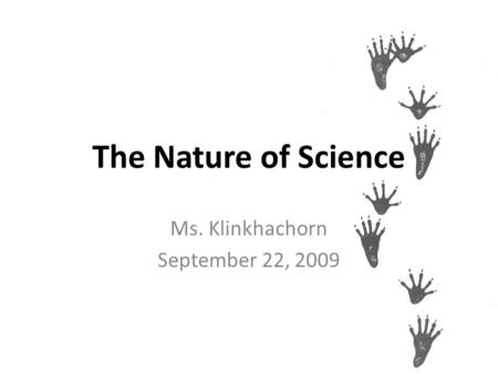 The Nature of Science Ms. Klinkhachorn September 22, 2009.