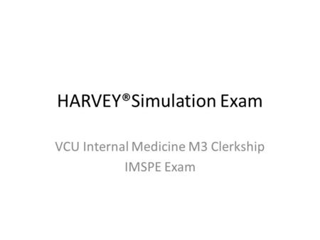 HARVEY®Simulation Exam VCU Internal Medicine M3 Clerkship IMSPE Exam.