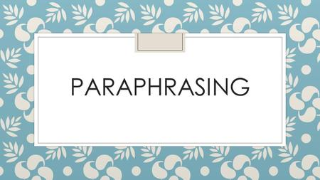 PARAPHRASING. PARAPHRASE= ◦ Restatement of a text in your own words.