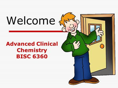 Welcome Advanced Clinical Chemistry BISC 6360. Dr Atef Masad PhD Biomedicine Uinited Kingdom Advanced Clinical Chemistry BISC 6360.