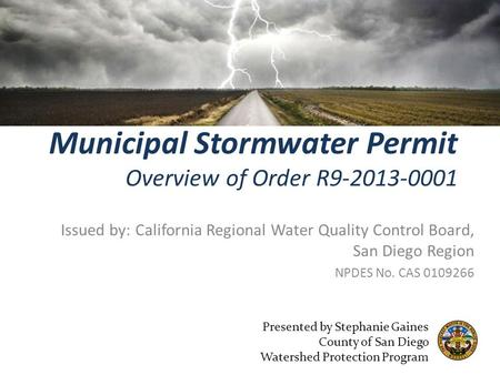 Municipal Stormwater Permit Overview of Order R9-2013-0001 Issued by: California Regional Water Quality Control Board, San Diego Region NPDES No. CAS 0109266.