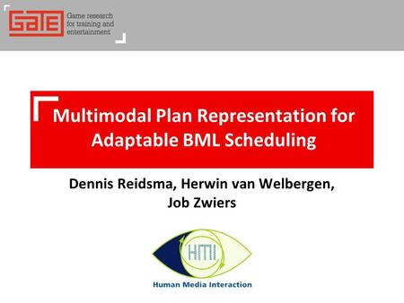 Multimodal Plan Representation for Adaptable BML Scheduling Dennis Reidsma, Herwin van Welbergen, Job Zwiers.