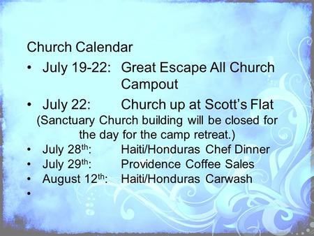 Church Calendar July 19-22:Great Escape All Church Campout July 22:Church up at Scott's Flat (Sanctuary Church building will be closed for the day for.