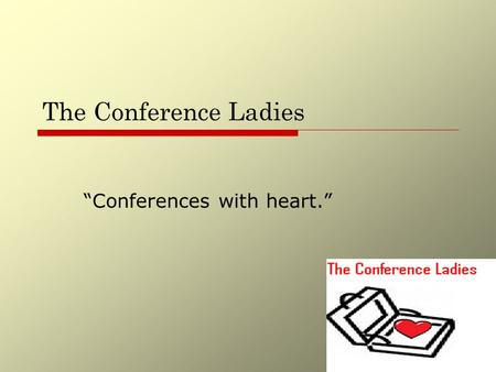 "The Conference Ladies ""Conferences with heart."". Introductions To Our Team  Dawn Acker – Facilities Coordinator  Erica Gibbs – Graphics Engineer  Kelli."