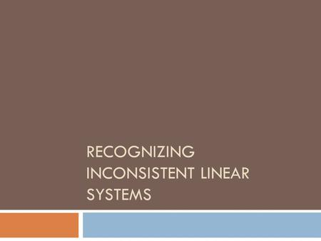 RECOGNIZING INCONSISTENT LINEAR SYSTEMS. What is an Inconsistent Linear System?  An inconsistent linear system is a system of equations that has no solutions.