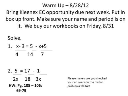 Warm Up – 8/28/12 Bring Kleenex EC opportunity due next week. Put in box up front. Make sure your name and period is on it. We buy our workbooks on Friday,