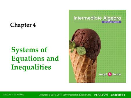 1 Copyright © 2015, 2011, 2007 Pearson Education, Inc. Chapter 4-1 Systems of Equations and Inequalities Chapter 4.