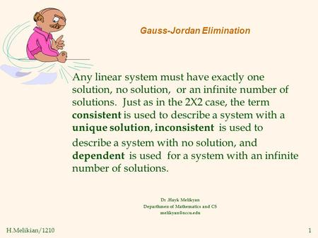 H.Melikian/12101 Gauss-Jordan Elimination Dr.Hayk Melikyan Departhmen of Mathematics and CS Any linear system must have exactly one solution,