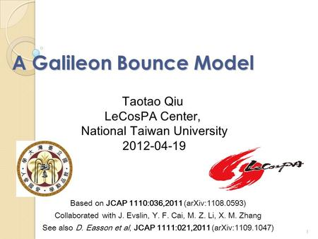 A Galileon Bounce Model Based on JCAP 1110:036,2011 (arXiv:1108.0593) Collaborated with J. Evslin, Y. F. Cai, M. Z. Li, X. M. Zhang See also D. Easson.
