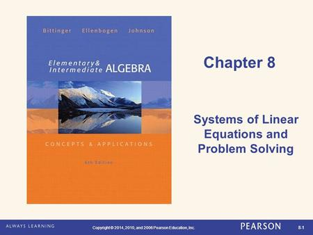 Copyright © 2014, 2010, and 2006 Pearson Education, Inc. 8-1 Copyright © 2014, 2010, and 2006 Pearson Education, Inc. Chapter 8 Systems of Linear Equations.