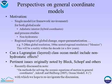Perspectives on general coordinate models Motivation: –Single model (or framework/environment) for both global scale Adiabatic interior (hybrid coordinates)