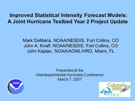 Improved Statistical Intensity Forecast Models: A Joint Hurricane Testbed Year 2 Project Update Mark DeMaria, NOAA/NESDIS, Fort Collins, CO John A. Knaff,