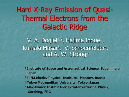 Hard X-Ray Emission of Quasi- Thermal Electrons from the Galactic Ridge V. A. Dogiel 1,2, Hajime Inoue 1, Kuniaki Masai 3, V. Schoenfelder 4, and A. W.