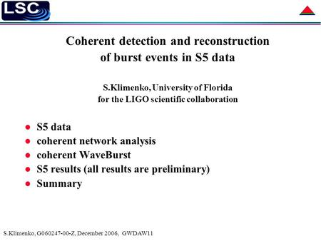 S.Klimenko, G060247-00-Z, December 2006, GWDAW11 Coherent detection and reconstruction of burst events in S5 data S.Klimenko, University of Florida for.