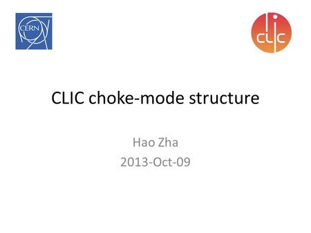 CLIC choke-mode structure Hao Zha 2013-Oct-09. Outlines 1. Choke-mode structure design; 2. Optimization on RF parameters; 3. Experiments. 4. Future plan.