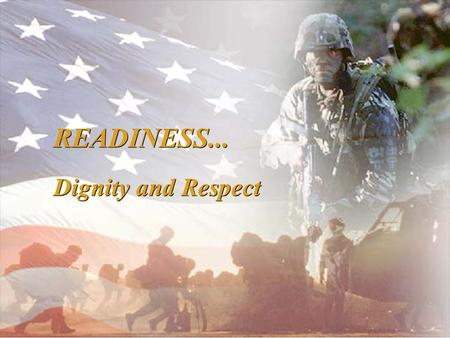 """Persuasive in Peace, Invincible in War"" ""Soldiers On Point for the Nation"" READINESS... Dignity and Respect."