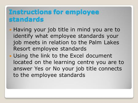 Instructions for employee standards Having your job title in mind you are to identify what employee standards your job meets in relation to the Palm Lakes.