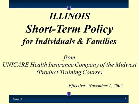 1 ILLINOIS Short-Term Policy for Individuals & Families from UNICARE Health Insurance Company of the Midwest (Product Training Course) -Effective: November.