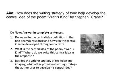 "Aim: How does the writing strategy of tone help develop the central idea of the poem ""War is Kind"" by Stephen Crane? Do Now: Answer in complete sentences."