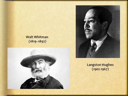 Walt Whitman (1819–1892) Langston Hughes (1902-1967)