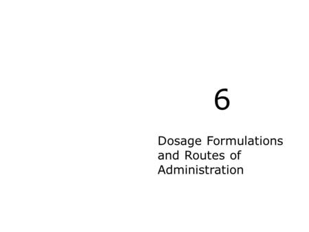 Dosage Formulations and Routes of Administration 6.