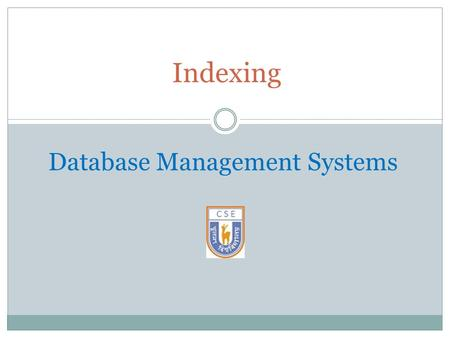 Indexing Database Management Systems. Chapter 12: Indexing and Hashing Basic Concepts Ordered Indices B + -Tree Index Files File Organization 2.