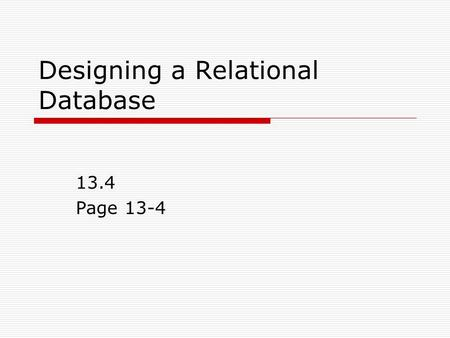 Designing a Relational Database 13.4 Page 13-4. A database should be created based on a design  Three steps Determine what information should be stored.
