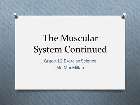 The Muscular System Continued Grade 12 Exercise Science Mr. MacMillan.