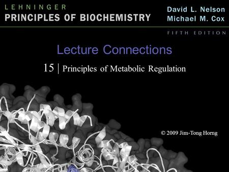 Lecture Connections 15 | Principles of Metabolic Regulation © 2009 Jim-Tong Horng.