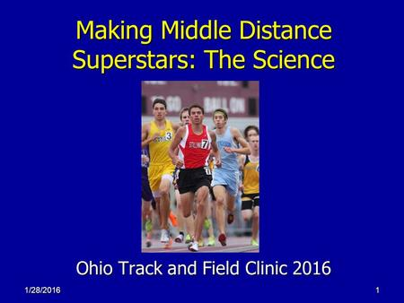 1/28/20161 Making Middle Distance Superstars: The Science Ohio Track and Field Clinic 2016.