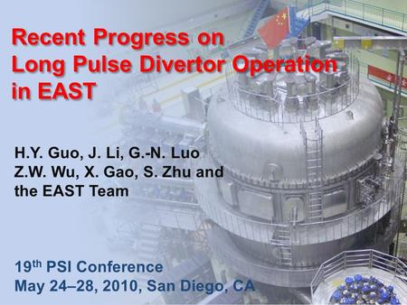 1 EAST Recent Progress on Long Pulse Divertor Operation in EAST H.Y. Guo, J. Li, G.-N. Luo Z.W. Wu, X. Gao, S. Zhu and the EAST Team 19 th PSI Conference.