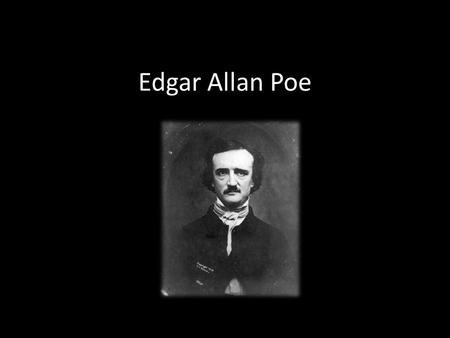 Edgar Allan Poe. His Life Born Jan. 19, 1809 in Boston, MA Died Oct. 7, 1849 Orphaned after his mother's death Adopted by John and Frances Allan.
