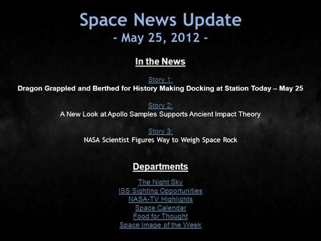 Space News Update - May 25, 2012 - In the News Story 1: Story 1: Dragon Grappled and Berthed for History Making Docking at Station Today – May 25 Story.