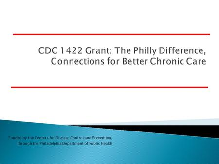 Funded by the Centers for Disease Control and Prevention, through the Philadelphia Department of Public Health.