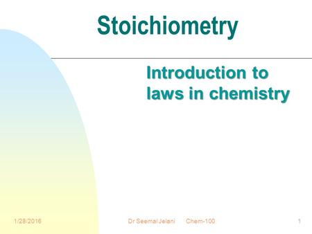 Stoichiometry Introduction to laws in chemistry 1/28/2016Dr Seemal Jelani Chem-1001.
