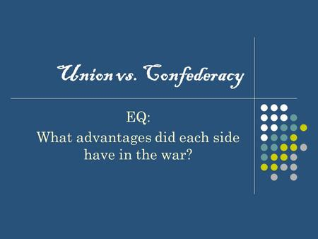 Union vs. Confederacy EQ: What advantages did each side have in the war?