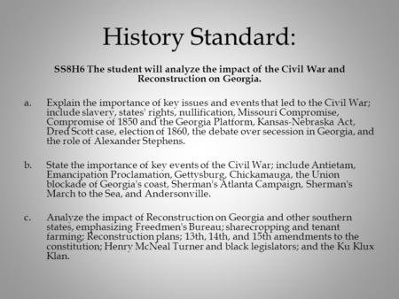 History Standard: SS8H6 The student will analyze the impact of the Civil War and Reconstruction on Georgia. a.Explain the importance of key issues and.