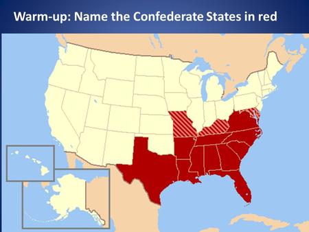 Warm-up: Name the Confederate States in red. The Why & How of Reconstruction?